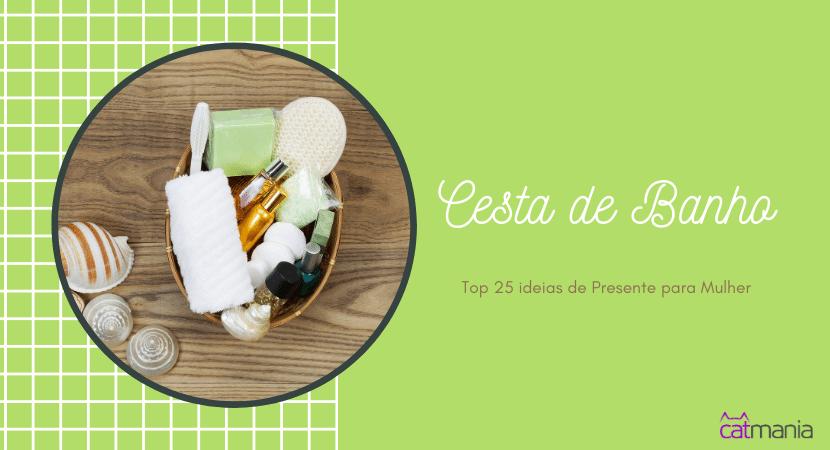 Top 25 ideias de Presente para Mulher - Cesta de Banho