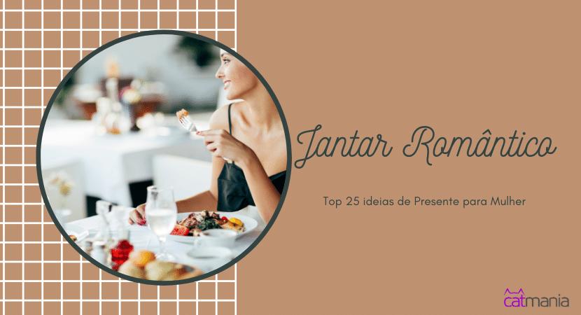 Top 25 ideias de Presente para Mulher - Jantar Romântico